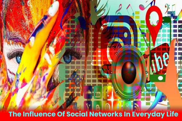 The Influence Of Social Networs In Everyday Life