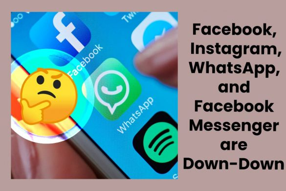 Facebook, Instagram, WhatsApp, and Facebook Messenger are Down-Down